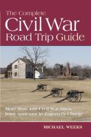 Cover image for The complete Civil War road trip guide : ten weekend tours and more than 400 sites, from Antietam to Zagonyi's Charge