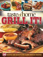 Cover image for Taste of home grill It! : [343 recipes and secrets for flame-broiled success].