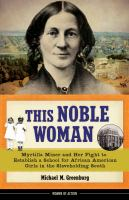 Cover image for This noble woman : Myrtilla Miner and her fight to establish a school for African American girls in the slaveholding South