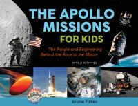 Cover image for The Apollo missions for kids : the people and engineering behind the race to the moon : with 21 activities