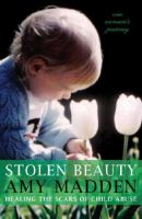 Cover image for Stolen beauty : healing the scars of child abuse : one woman's journey