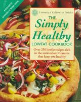 Cover image for The simply healthy lowfat cookbook : over 250 lowfat recipes rich in the antioxidant vitamins that keep you healthy