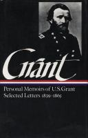 Cover image for Memoirs and selected letters : personal memoirs of U.S. Grant, selected letters 1839-1865