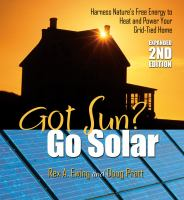 Cover image for Got sun? go solar : harness nature's free energy to heat and power your grid-tied home