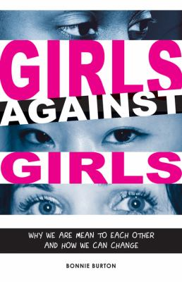 Cover image for Girls against girls : why we are mean to each other and how we can change