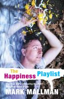 Cover image for The happiness playlist : the true story of healing my heart with feel-good music