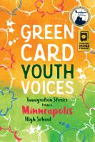 Cover image for Green card youth voices : immigration stories from a Minneapolis high school