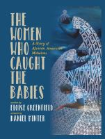 Cover image for The women who caught the babies : a story of African American midwives