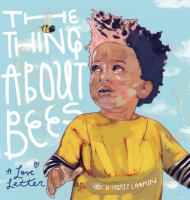 Cover image for The thing about bees : a love letter