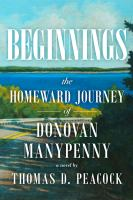 Cover image for Beginnings : the homeward journey of Donovan Manypenny : a novel