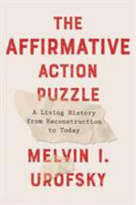 Cover image for The affirmative action puzzle : a living history from reconstruction to today
