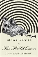Cover image for Mary Toft; or, the rabbit queen