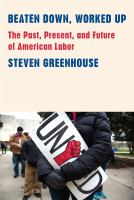 Cover image for Beaten down, worked up : the past, present, and future of American labor