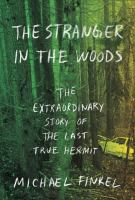 Cover image for The stranger in the woods : the extraordinary story of the last true hermit