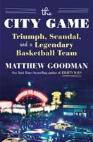 Cover image for The city game : triumph, scandal, and a legendary basketball team