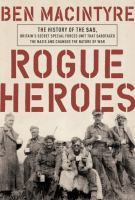 Cover image for Rogue heroes : the history of the SAS, Britain's secret special forces unit that sabotaged the Nazis and changed the nature of war