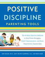 Cover image for Positive discipline parenting tools : the 49 most effective methods to stop power struggles, build communication, and raise empowered, capable kids