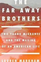 Cover image for The far away brothers : two young migrants and the making of an American life