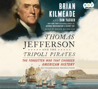 Cover image for Thomas Jefferson and the Tripoli pirates : [the forgotten war that changed American history]