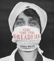 Cover image for Very, very, very dreadful : the influenza pandemic of 1918