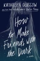 Cover image for How to make friends with the dark : a novel