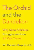 Cover image for The orchid and the dandelion : why some children struggle and how all can thrive