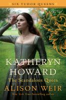 Cover image for KATHERYN HOWARD, THE SCANDALOUS QUEEN:  A NOVEL