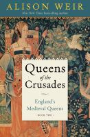 Cover image for Queens of the crusades : England's medieval queens. Book two, 1154-1291