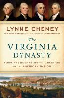 Cover image for The Virginia dynasty : four presidents and the creation of the American nation