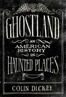 Cover image for Ghostland : an American history in haunted places