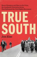 Cover image for True south : Henry Hampton and Eyes on the prize, the landmark television series that reframed the civil rights movement