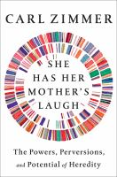 Cover image for She has her mother's laugh : the powers, perversions, and potential of heredity