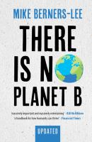 Cover image for There is no planet B : a handbook for the make or break years