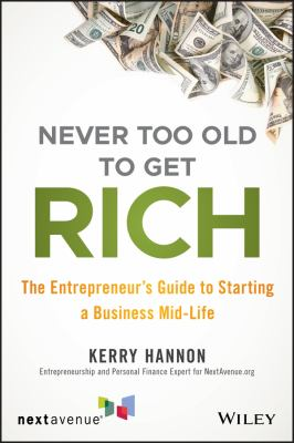 Cover image for Never too old to get rich : the entrepreneur's guide to starting a business mid-life