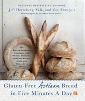 Cover image for Gluten-free artisan bread in five minutes a day : the baking revolution continues with 90 new, delicious and easy recipes made with gluten-free flours
