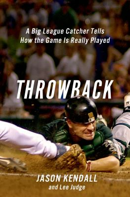 Cover image for Throwback : a big-league catcher tells how the game is really played