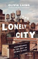 Cover image for The lonely city : adventures in the art of being alone