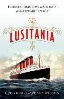 Cover image for Lusitania : triumph, tragedy, and the end of the Edwardian age