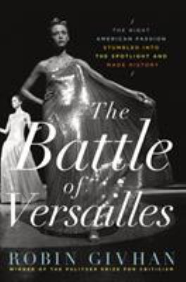 Cover image for The Battle of Versailles : the night American fashion stumbled into the spotlight and made history
