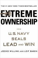Cover image for Extreme ownership : how U.S. Navy SEALs lead and win