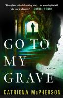 Cover image for Go to my grave : a novel
