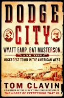 Cover image for Dodge City : Wyatt Earp, Bat Masterson, and the wickedest town in the American West