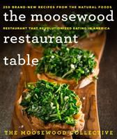 Cover image for The Moosewood Restaurant table : 250 brand-new recipes from the natural foods restaurant that revolutionized eating in America