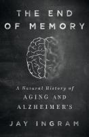 Cover image for The end of memory : a natural history of aging and Alzheimer's