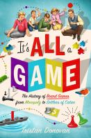 Cover image for It's all a game : the history of board games from Monopoly to Settlers of Catan