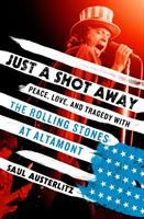 Cover image for Just a shot away : peace, love, and tragedy with the Rolling Stones at Altamont