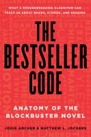 Cover image for The bestseller code : anatomy of the blockbuster novel