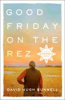 Cover image for Good Friday on the rez : a Pine Ridge odyssey