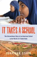 Cover image for It takes a school : the extraordinary story of an American school in the world's #1 failed state