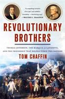 Cover image for Revolutionary brothers : Thomas Jefferson, the Marquis de Lafayette, and the friendship that helped forge two nations